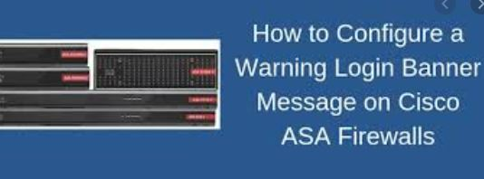 Configuring Warning Login Banner on Cisco ASA Firewall